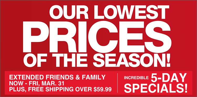 Our Lowest Prices of the Season! Extended Friends & Family Sale + FREE Shipping over $59.99